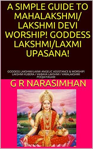 A SIMPLE GUIDE TO MAHALAKSHMI/ LAKSHMI DEVI WORSHIP! GODDESS LAKSHMI/LAXMI  UPASANA!: GODDESS LAKSHMI/LAXMI ANGELIC ASSISTANCE & WORSHIP! LAKSHMI
