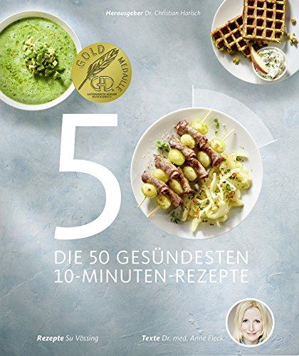 Die 50 gesündesten 10-Minuten-Rezepte (Schnell und gesund kochen, Gesund-Kochbücher BJVV) (10 Gesunde)