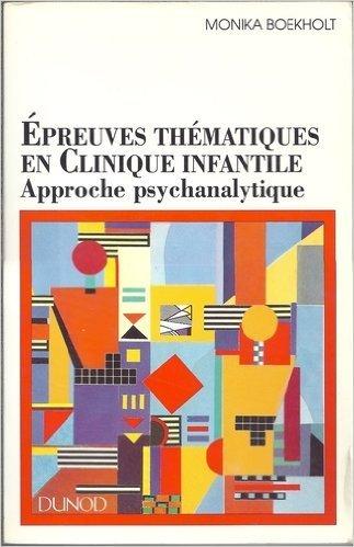 EPREUVES THEMATIQUES EN CLINIQUE INFANTILE. Approche psychanalytique par Monika Boekholt