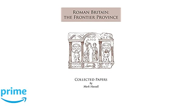 The Frontier Province Roman Britain Collected Papers