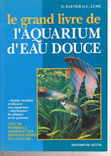 LE GRAND LIVRE DE L'AQUARIUM EAU DOUCE par E Dauner, L Lumi