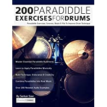 200 Paradiddle Exercises For Drums: Over 200 Paradiddle Exercises, Grooves, Beats & Fills To Improve Drum Technique (Learn to Play Drums) (English Edition)