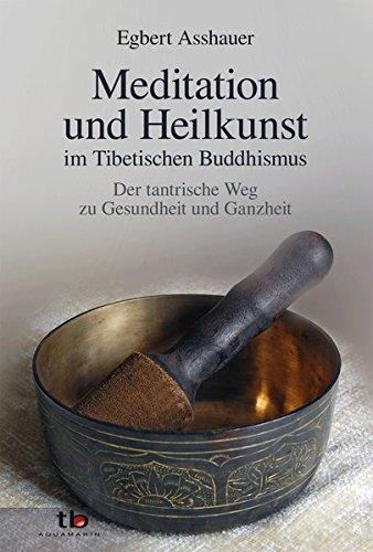 Meditation und Heilkunst im Tibetischen Buddhismus: Der tantrische Weg zu Gesundheit und Ganzheit