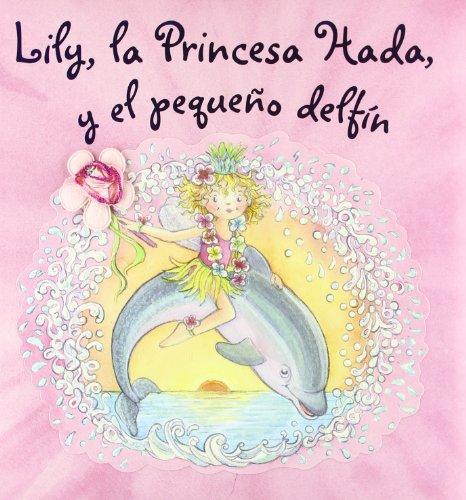 Lily, la Princesa Hada, y el pequeño delfín (Castellano - A Partir De 3 Años - Personajes - Lily, La Princesa Hada)