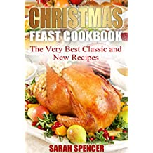 Christmas Feast Cookbook: The Very Best Classic and New Recipes (English Edition)