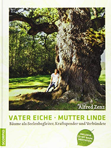 Vater Eiche, Mutter Linde: Bäume als Seelenbegleiter,  Kraftspender und Verbündete
