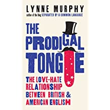The Prodigal Tongue: The Love–Hate Relationship Between British and American English