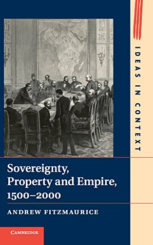 Sovereignty, Property and Empire, 1500-2000 (Ideas in Context)