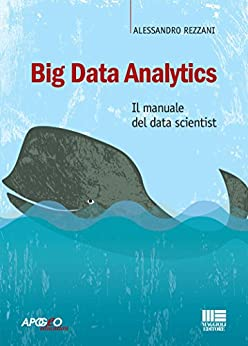 Big Data Analytics: Il manuale del data scientist di [Rezzani, Alessandro]