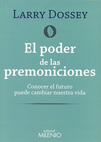 El poder de las premoniciones: Conocer el futuro puede cambiar nuestra vida (Holística) por Larry Dossey