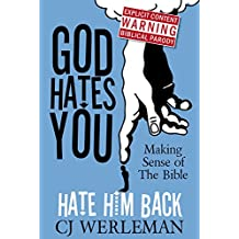 God Hates You, Hate Him Back: Making Sense of The Bible