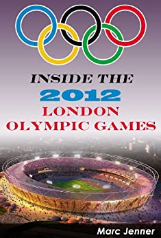 Inside the 2012 London Olympic Games (Inside the Olympic Games) (English Edition) von [Jenner, Marc]