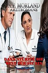 Dann stürzte die Welt für sie ein: Arztroman