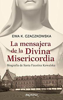 La mensajera de la Divina Misericordia (Arcaduz) de [Czaczkowska, Ewa K.]