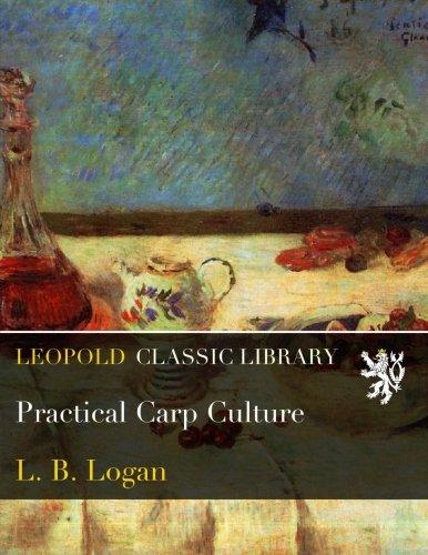 Practical Carp Culture por L. B. Logan