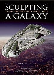 Sculpting a Galaxy: Inside the Star Wars Model Shop: Inside the Star Wars Model Shop by Lorne Peterson (2006-11-13)