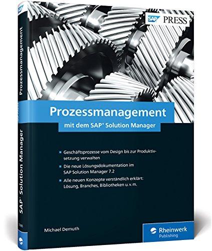 Prozessmanagement mit dem SAP Solution Manager: Die neue Lösungsdokumentation aus Release 7.2 im praktischen Einsatz (SAP PRESS)