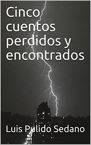 Cinco cuentos perdidos y encontrados por Luis Pulido Sedano