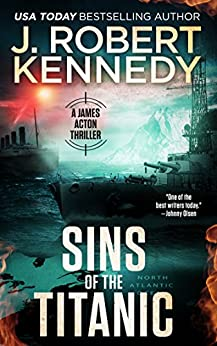 Sins of the Titanic (A James Acton Thriller, #13) (James Acton Thrillers) by [Kennedy, J. Robert]