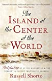Image of The Island at the Center of the World: The Epic Story of Dutch Manhattan and the Forgotten Colony that Shaped America (English Edition)