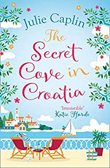 The Secret Cove in Croatia: The best feel good romance for the summer! (Romantic Escapes, Book 5) by [Caplin, Julie]