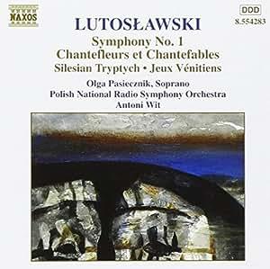 Lutoslawski : Symphonie n° 1 - Chantefleurs et Chantefables - Triptyque silésien - Jeux vénitiens (Oeuvres pour orchestre vol 6)