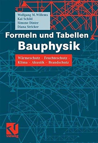 Formeln und Tabellen Bauphysik: Wärmeschutz - Feuchteschutz - Klima  - Akustik - Brandschutz