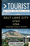 Greater Than a Tourist – Salt Lake City Utah USA: 50 Travel Tips from a Local