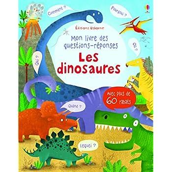 Les dinosaures - Mon livre des questions-réponses