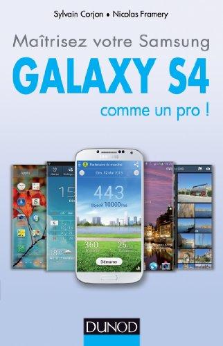 Maîtrisez votre Samsung Galaxy S4 comme un pro ! par Nicolas Framery