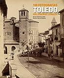 Toledo. 100 fotografías que deberías conocer (Lunwerg 100 Fotografías)