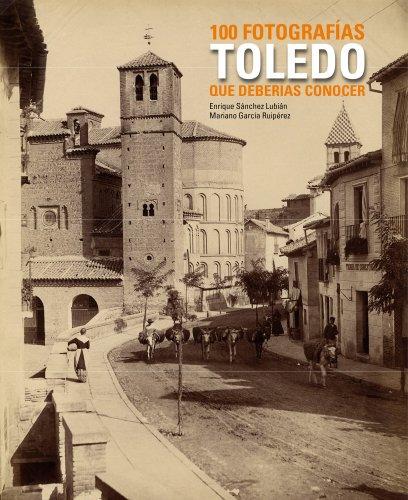 Toledo. 100 fotografías que deberías conocer (Lunwerg 100 Fotografías) por Enrique Sánchez Lubián