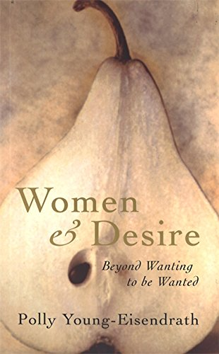 Women And Desire: Beyond wanting to be wanted por Polly Young-Eisendrath