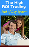 The High ROI Trading: End of Day System (English Edition)