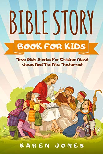 Bible Story Book For Kids: True Bible Stories For Children About