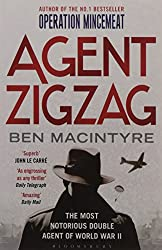 Agent Zigzag: The True Wartime Story of Eddie Chapman: The Most Notorious Double Agent of World War II-