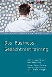 Das Business-Gedächtnistraining: Merkstrategien für den beruflichen Erfolg. Namen, Zahlen, Termine, Fakten, Projektinfos und Reden einfach im Kopf