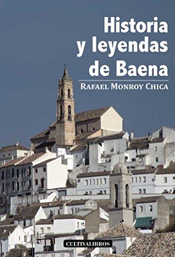 Historia Y Leyendas De Baena (Cultiva) por Rafael Monroy Chica