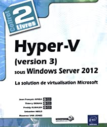 Hyper-V (version 3) sous Windows Server 2012 - Coffret de 2 livres - La solution de virtualisation Microsoft