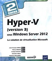 Hyper-V (version 3) sous Windows Server 2012 : La solution de virtualisation Microsoft, 2 volumes