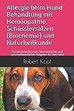 Allergie beim Hund Behandlung mit Homöopathie, Schüsslersalzen (Biochemie) und Naturheilkunde: Ein homöopathischer, biochemischer und naturheilkundlicher Ratgeber für den Hund