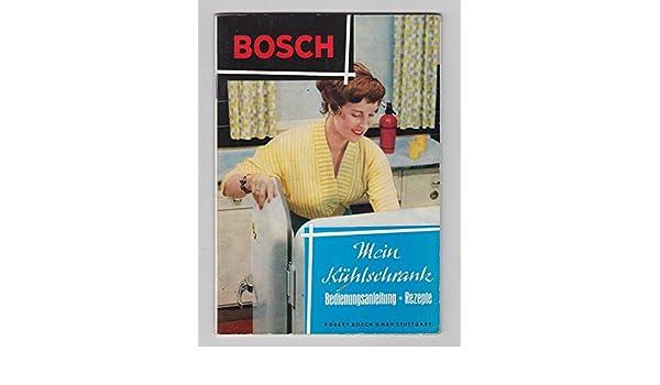 Bosch Kühlschrank Anleitung : Bosch: mein kühlschrank. bedienungsanleitung rezepte.: amazon.de