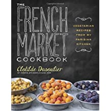 The French Market Cookbook: Vegetarian Recipes from My Parisian Kitchen by Clotilde Dusoulier (2013-07-02)