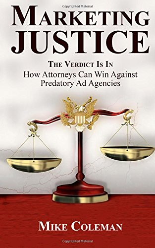Marketing Justice: The Verdict is in: How Attorneys can win against predatory ad agencies