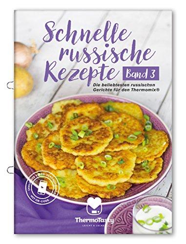 Schnelle russische Rezepte Band 3 - Die beliebtesten russischen Gerichte für den Thermomix® inkl. Schritt-für-Schritt Videoanleitungen