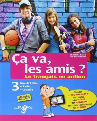 Ça va, les amis? Le français en action. Livre de l'élève et cahier. Per la Scuola media. Con CD Audio. Con e-book. Con espansione online: 3