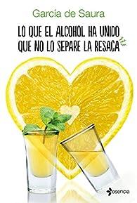 Lo que el alcohol ha unido que no lo separe la resaca par  García de Saura