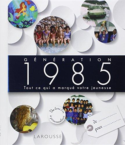 Génération 1985 : Tout ce qui a marqu�...