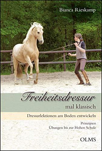 Freiheitsdressur mal klassisch: Dressurlektionen am Boden entwickeln. Prinzipien - Übungen bis zur Hohen Schule. (Documenta Hippologica)