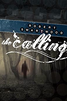 The Calling: A Supernatural Thriller by [Swartwood, Robert]